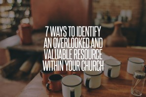 7 Ways to Identify An Overlooked and Valuable Resource Within Your Church