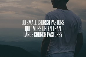 Do Small Church Pastors Quit More Often than Large Church Pastors?